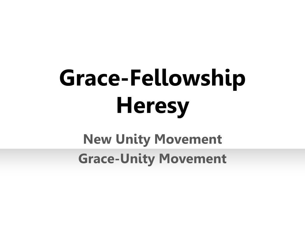 grace fellowship heresy l.