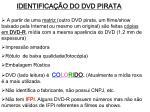identifica o do dvd pirata