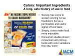 colors important ingredients a long safe history of use in food