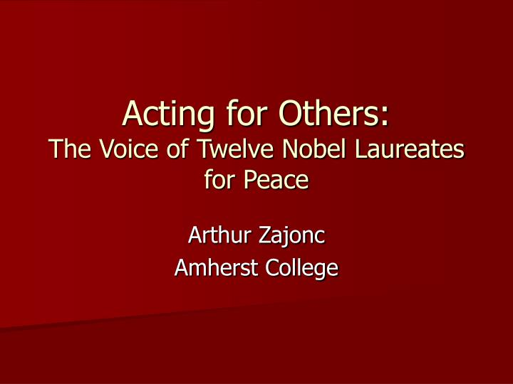 Acting for others the voice of twelve nobel laureates for peace