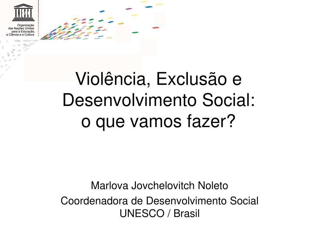 viol ncia exclus o e desenvolvimento social o que vamos fazer l.