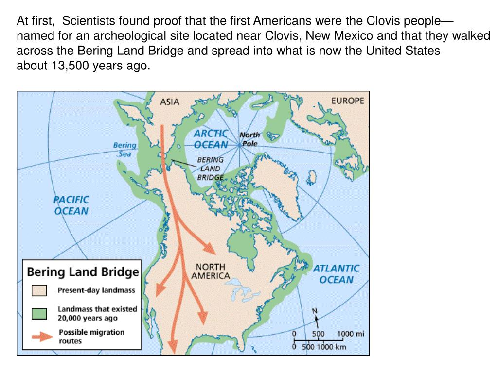 At first,  Scientists found proof that the first Americans were the Clovis people—
