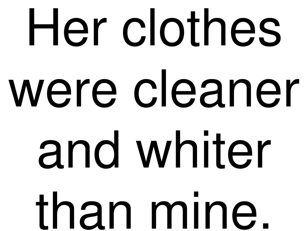 her clothes were cleaner and whiter than mine l.