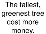 the tallest greenest tree cost more money