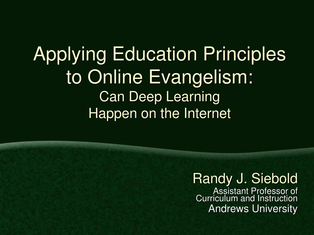 applying education principles to online evangelism can deep learning happen on the internet l.