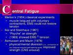 entral fatigue