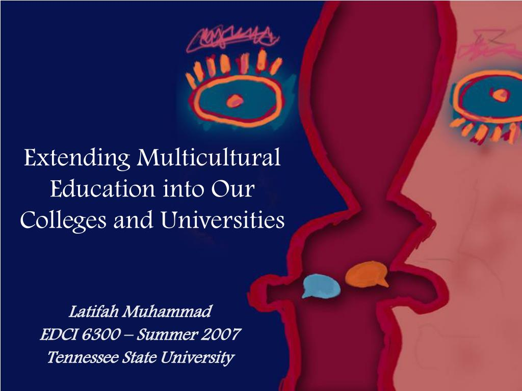 extending multicultural education into our colleges and universities l.