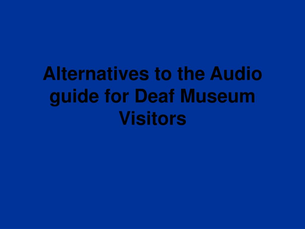 alternatives to the audio guide for deaf museum visitors l.