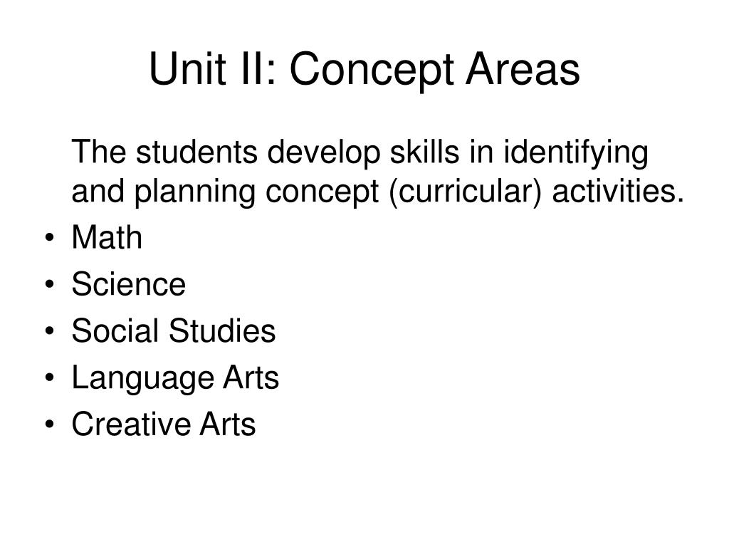 Unit II: Concept Areas