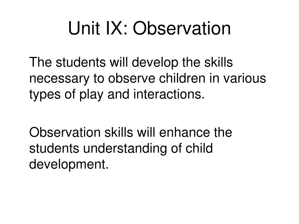 Unit IX: Observation
