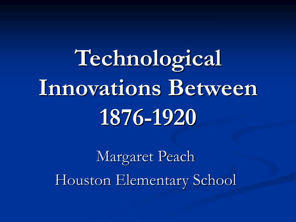 technological innovations between 1876 1920 l.