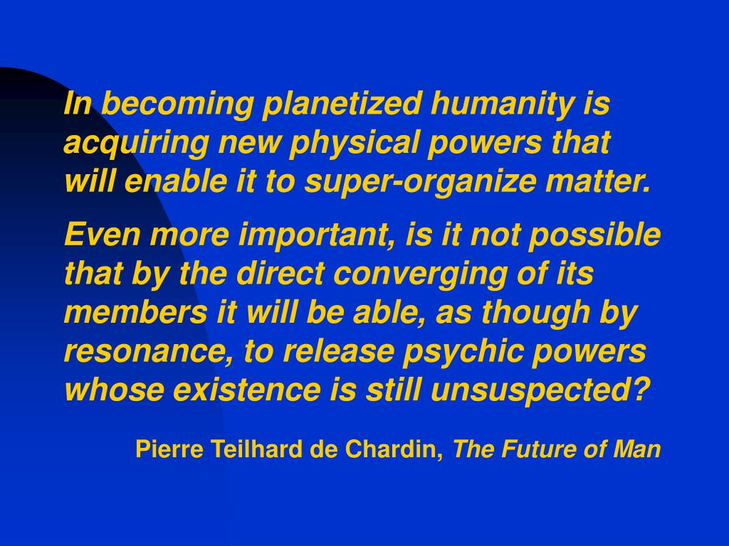 In becoming planetized humanity is acquiring new physical powers that