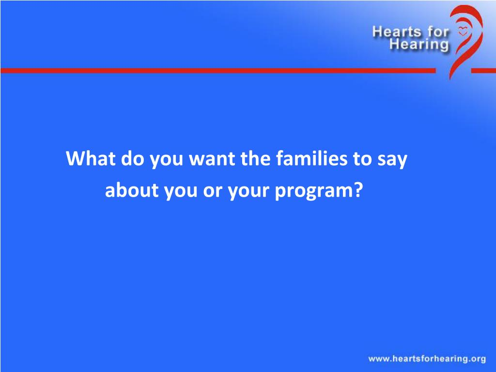 What do you want the families to say