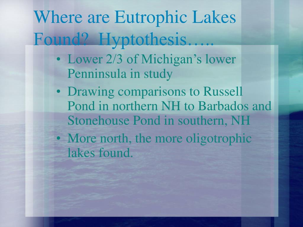 Where are Eutrophic Lakes Found?  Hyptothesis…..