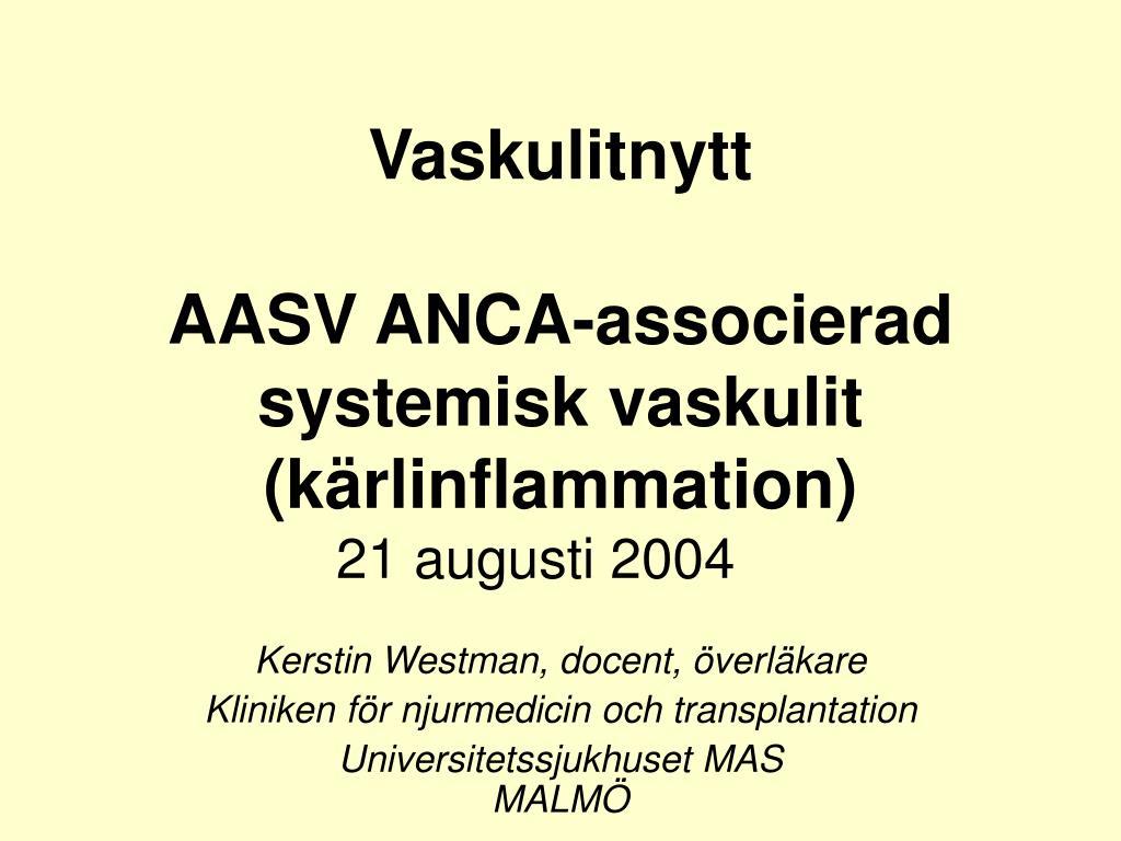 vaskulitnytt aasv anca associerad systemisk vaskulit k rlinflammation 21 augusti 2004 l.