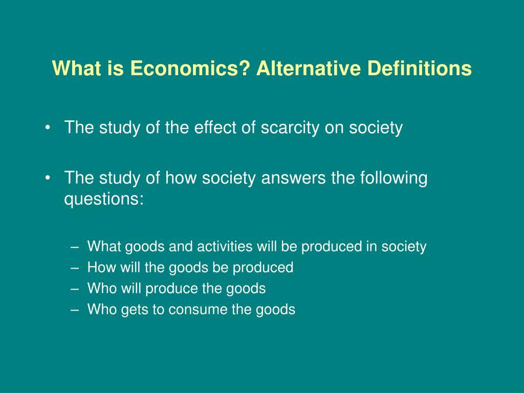 What is Economics? Alternative Definitions