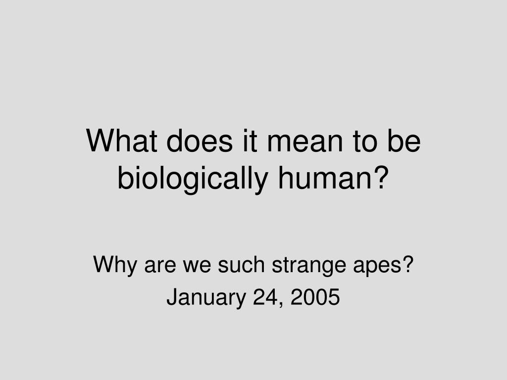 what does it mean to be biologically human