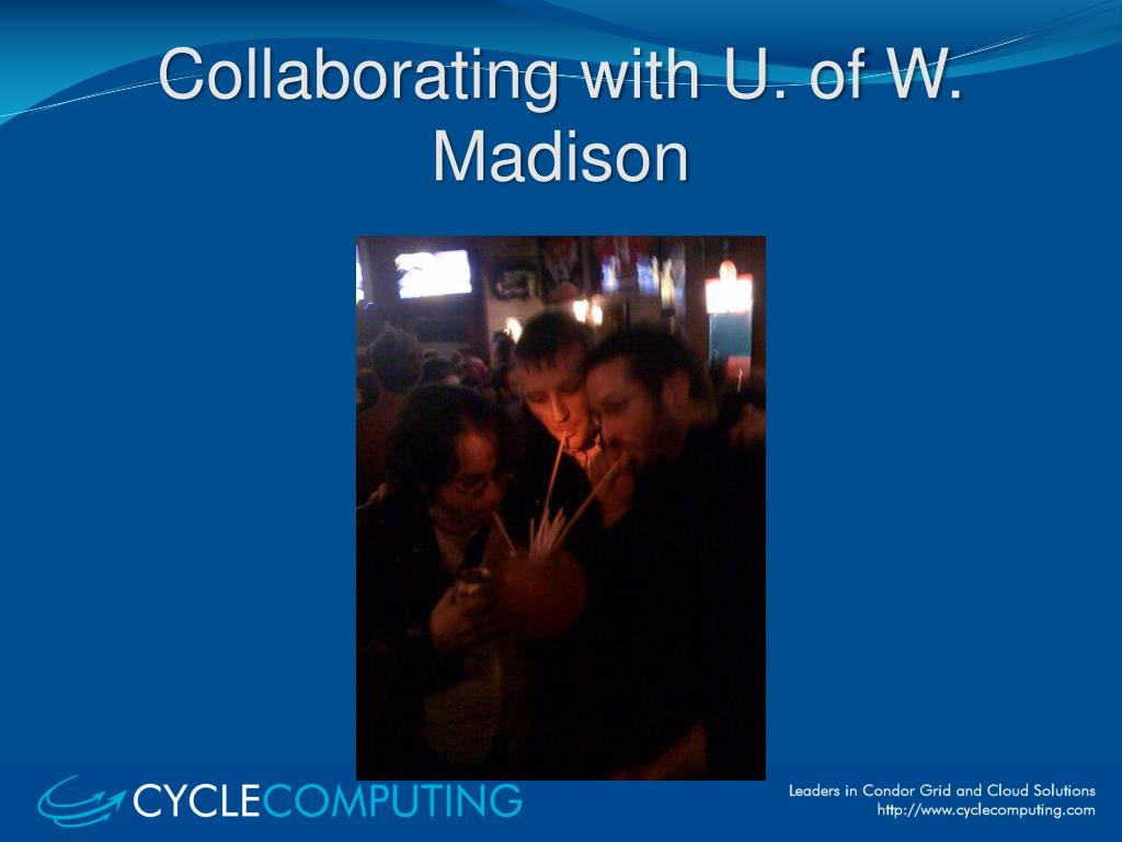 Collaborating with U. of W. Madison