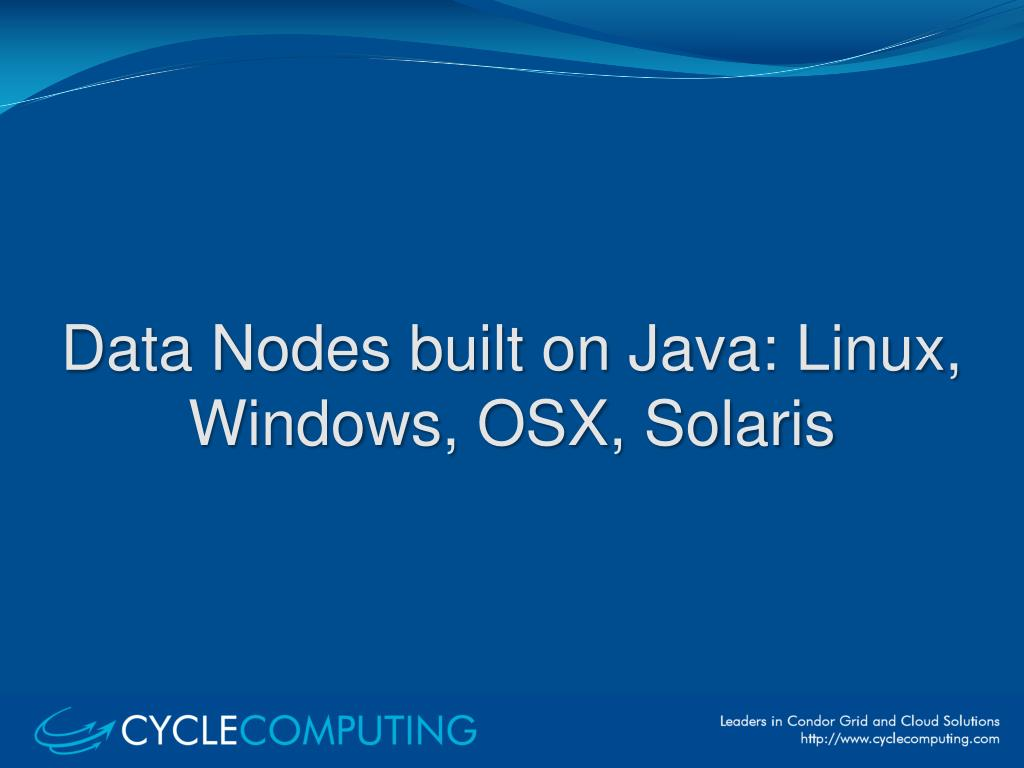 Data Nodes built on Java: Linux, Windows, OSX, Solaris