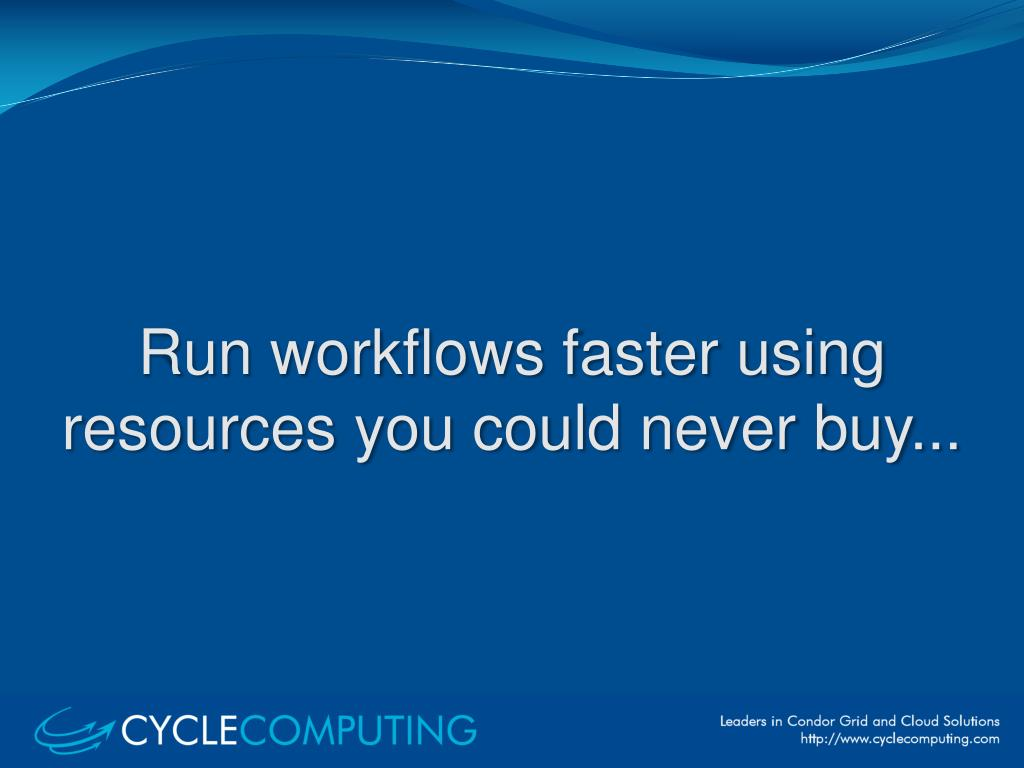 Run workflows faster using resources you could never buy...