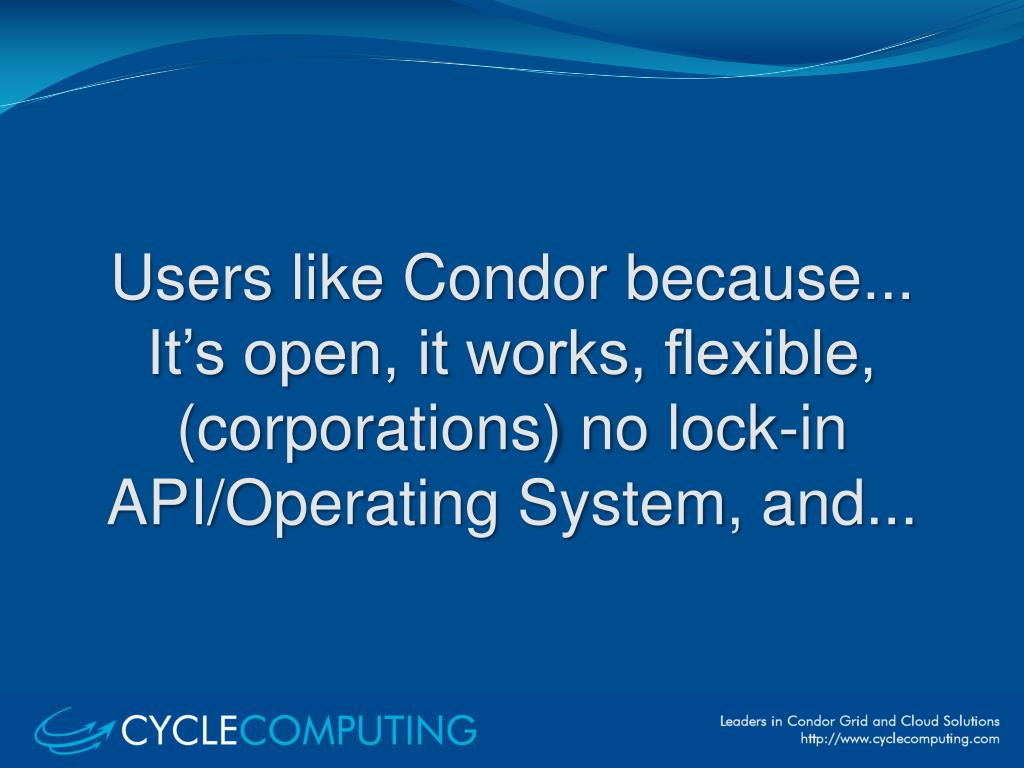 Users like Condor because...
