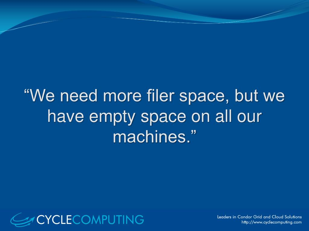 """We need more filer space, but we have empty space on all our machines."""