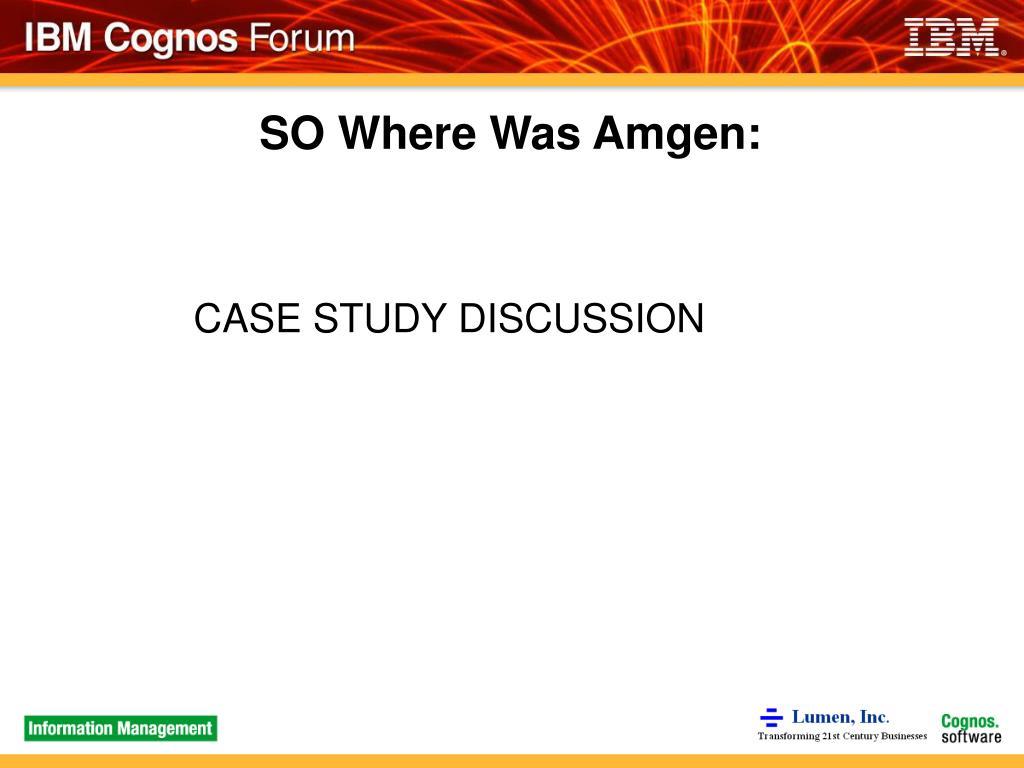 SO Where Was Amgen: