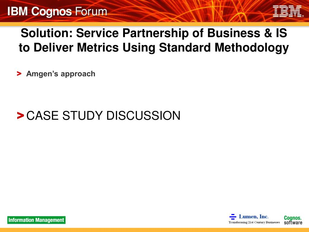 Solution: Service Partnership of Business & IS to Deliver Metrics Using Standard Methodology