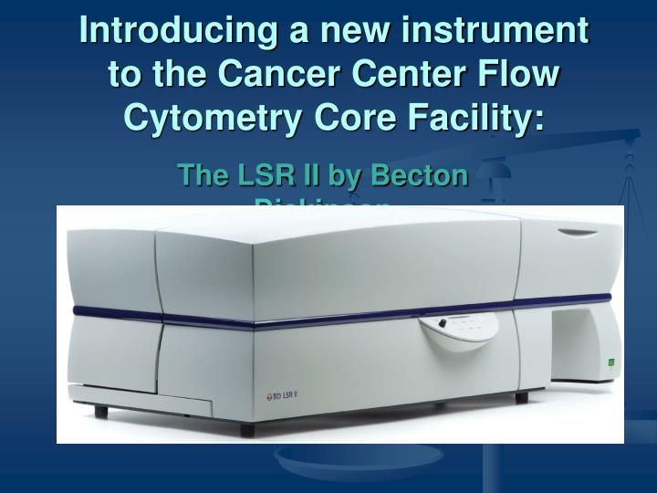 Introducing a new instrument to the cancer center flow cytometry core facility