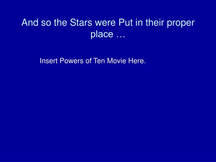 And so the Stars were Put in their proper place …