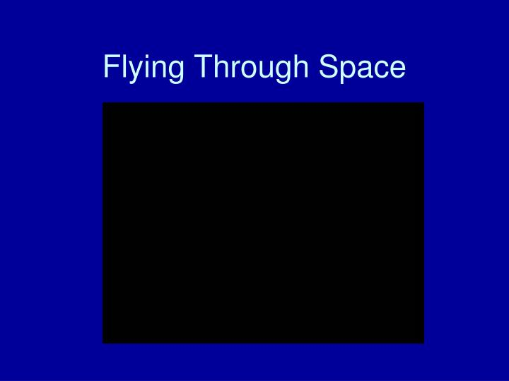 Flying Through Space