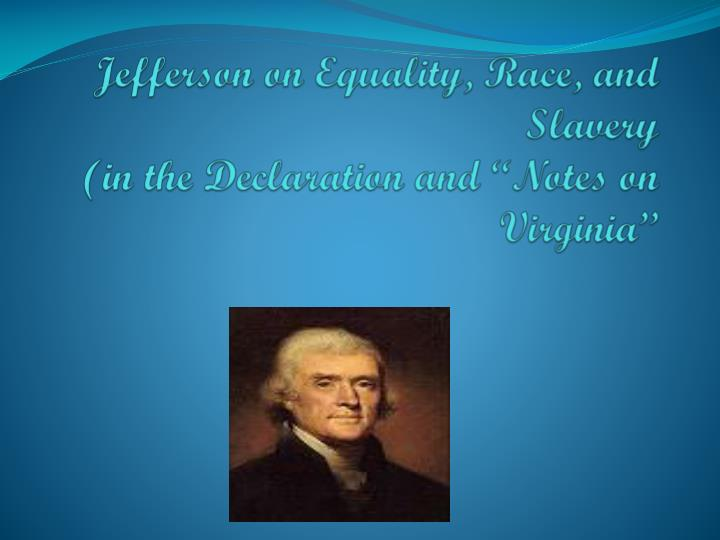 Jefferson on equality race and slavery in the declaration and notes on virginia