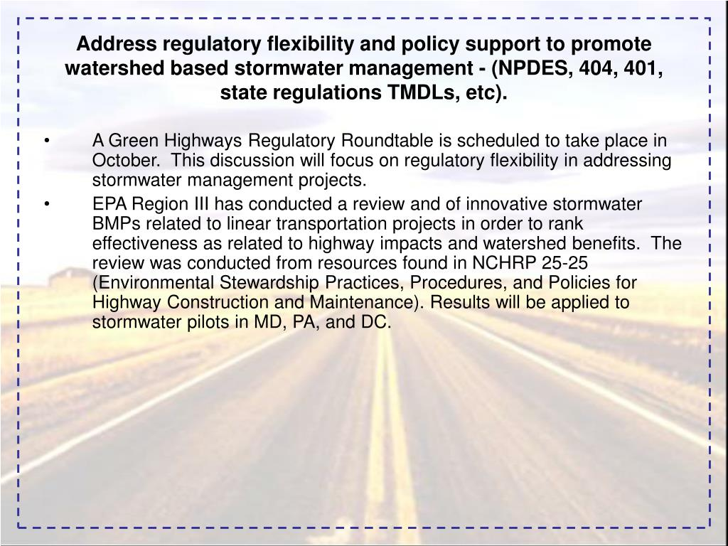 Address regulatory flexibility and policy support to promote watershed based stormwater management - (NPDES, 404, 401, state regulations TMDLs, etc).