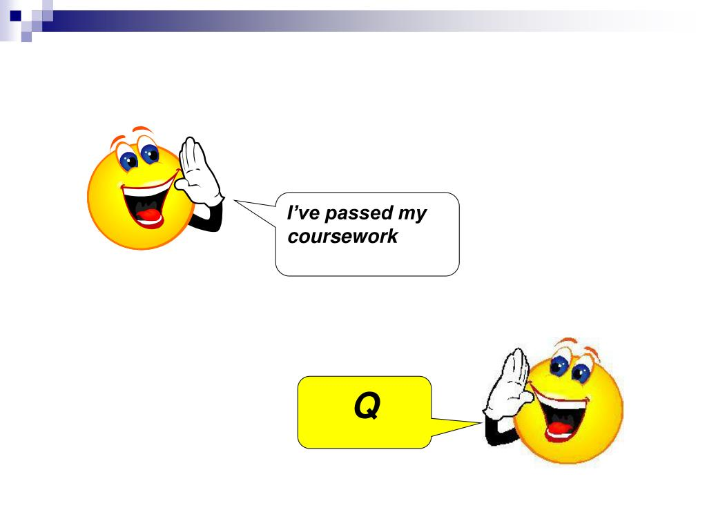 I've passed my coursework