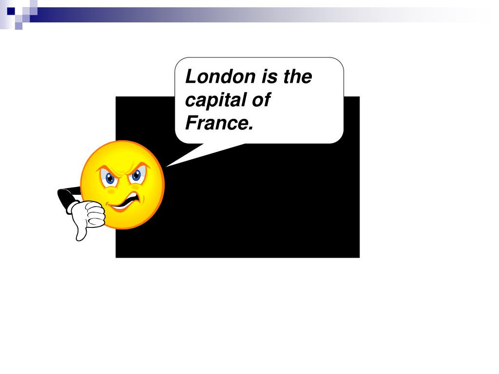 London is the capital of France.