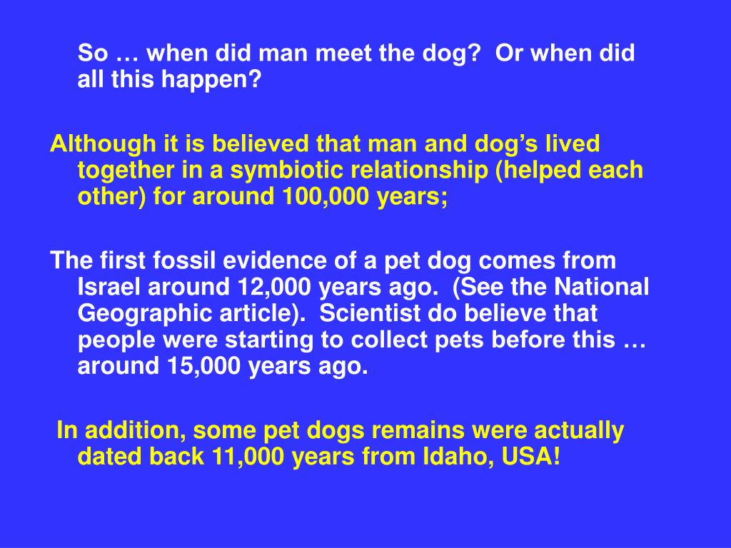So … when did man meet the dog?  Or when did all this happen?