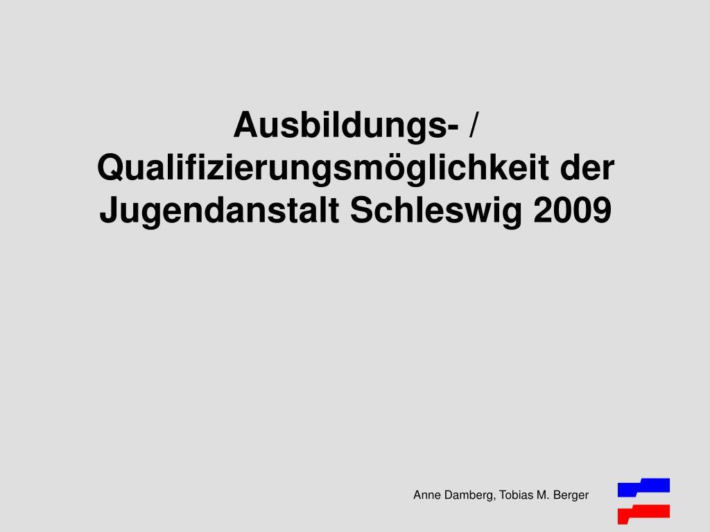 Ausbildungs- / Qualifizierungsmöglichkeit der Jugendanstalt Schleswig 2009