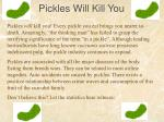 pickles will kill you