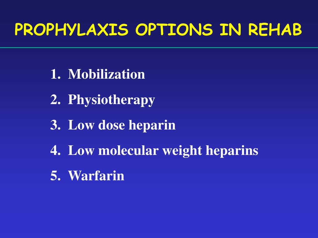PROPHYLAXIS OPTIONS IN REHAB
