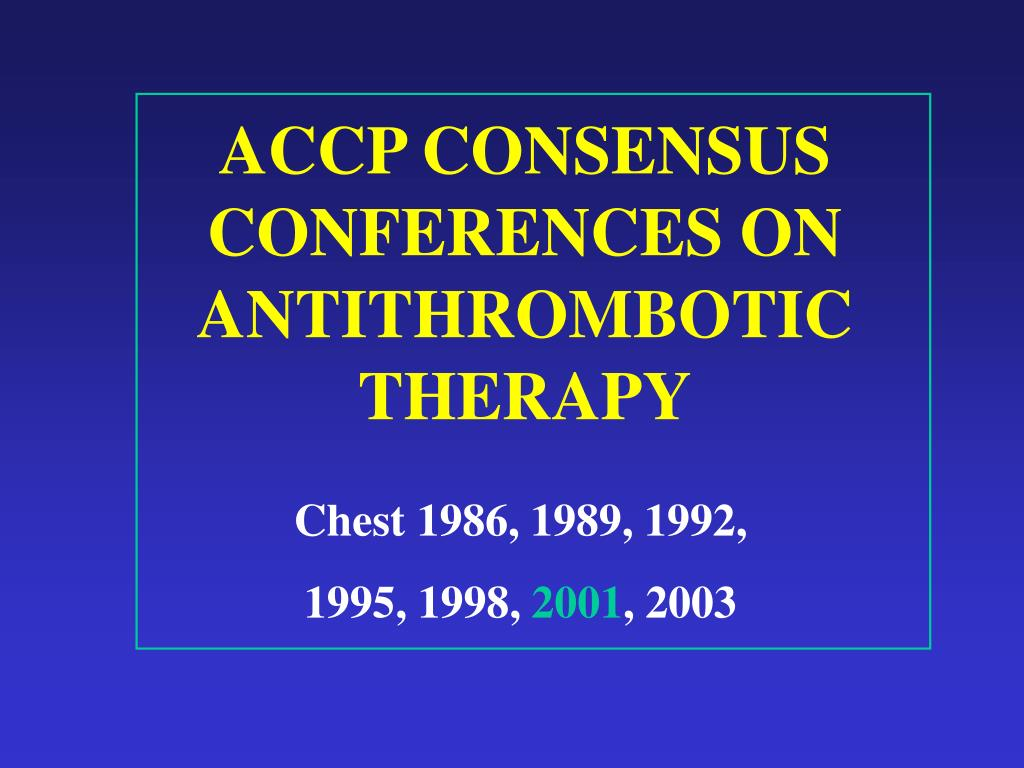 ACCP CONSENSUS CONFERENCES ON ANTITHROMBOTIC THERAPY