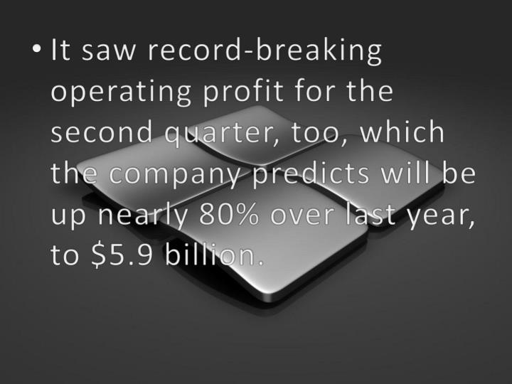 It saw record-breaking operating profit for the second quarter, too, which the company predicts will...