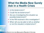 what the media now surely ask in a health crisis