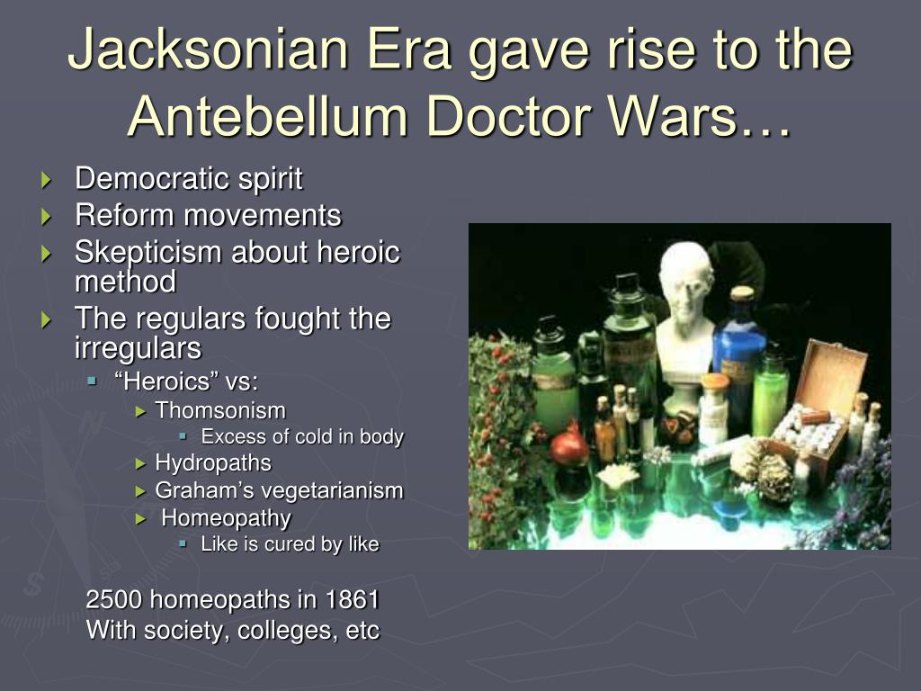 Jacksonian Era gave rise to the Antebellum Doctor Wars…