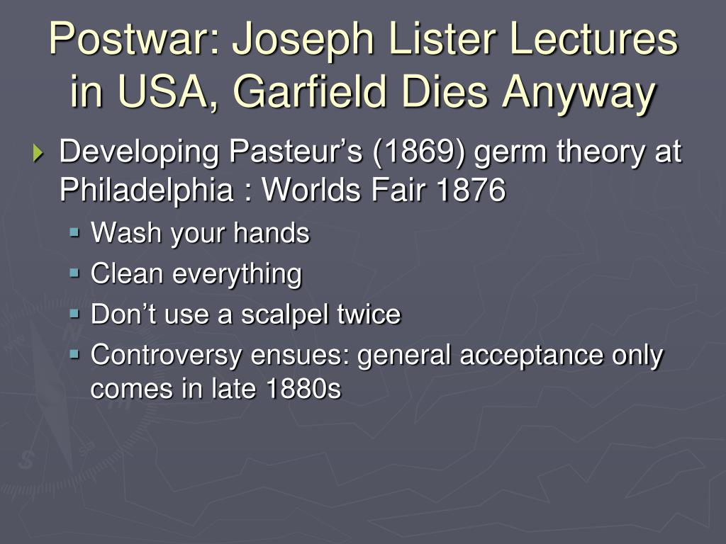 Postwar: Joseph Lister Lectures in USA, Garfield Dies Anyway