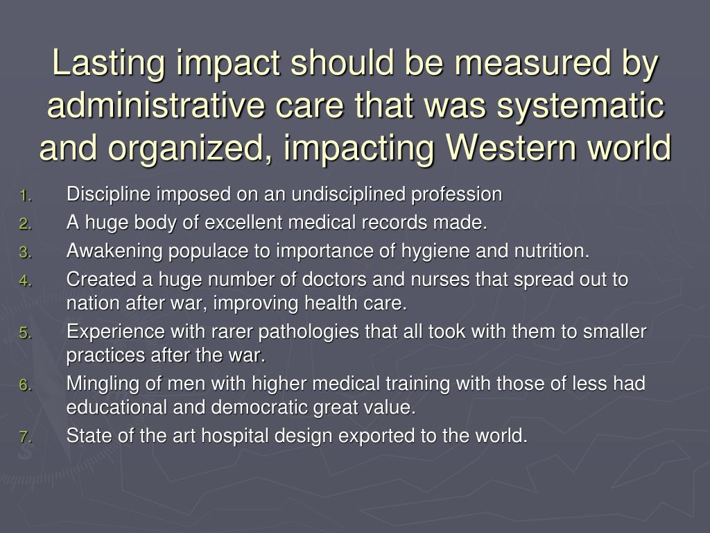 Lasting impact should be measured by administrative care that was systematic and organized, impacting Western world