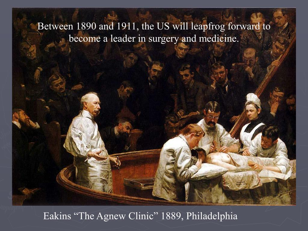Between 1890 and 1911, the US will leapfrog forward to become a leader in surgery and medicine.