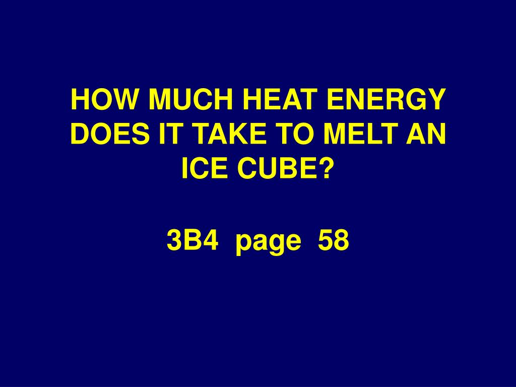 HOW MUCH HEAT ENERGY DOES IT TAKE TO MELT AN ICE CUBE?