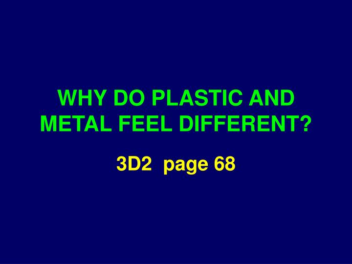 Why do plastic and metal feel different