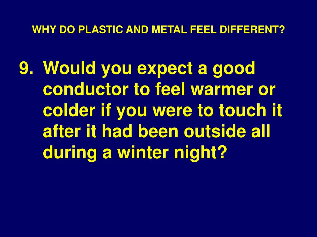 WHY DO PLASTIC AND METAL FEEL DIFFERENT?