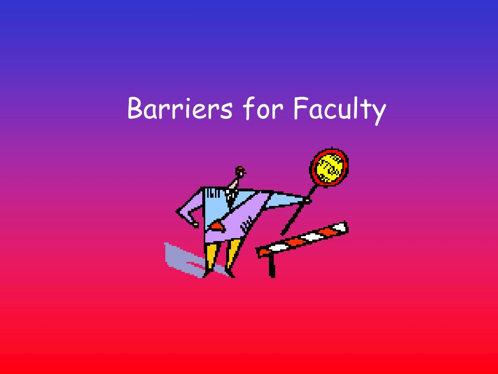 Barriers for Faculty